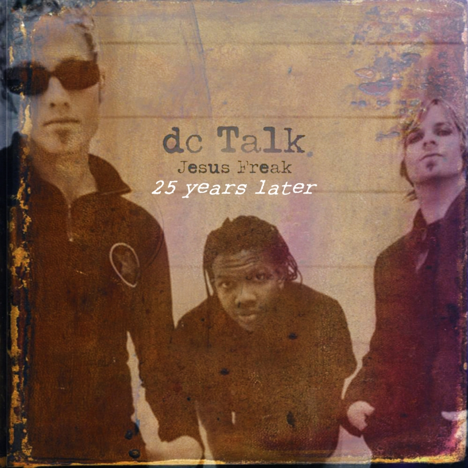 dc Talk Jesus Freak 25 years later